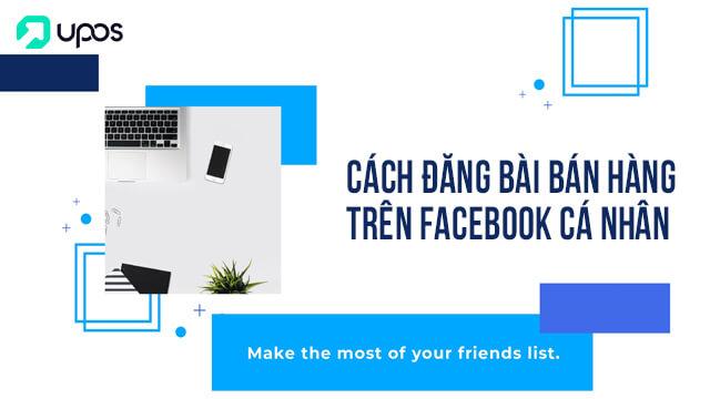 Cách đăng bài bán hàng trên Facebook cá nhân hiệu quả