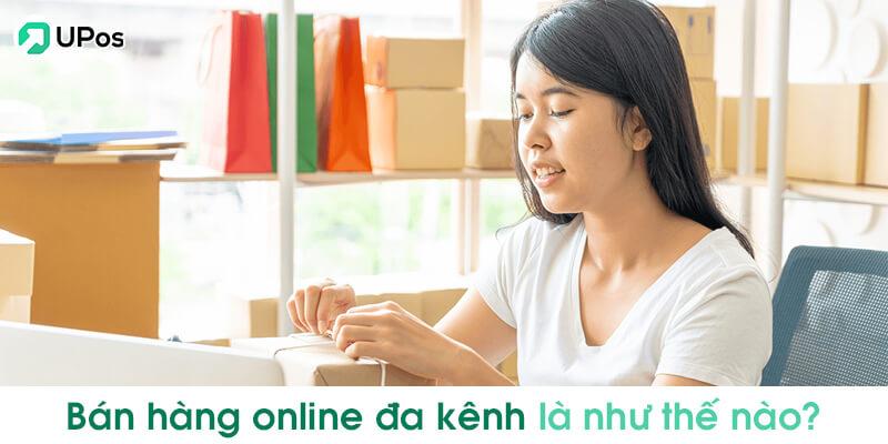 Bán hàng online đa kênh là như thế nào?