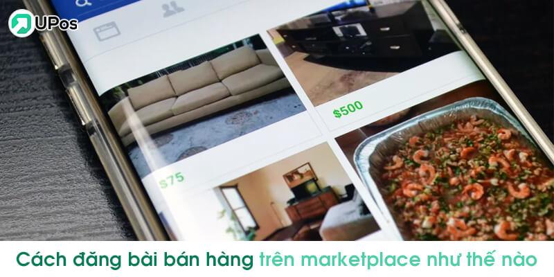 Cách đăng bài bán hàng trên marketplace như thế nào?