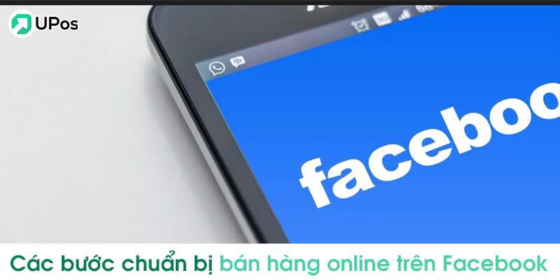 Các bước để chuẩn bị để bán hàng online hiệu quả trên Facebook