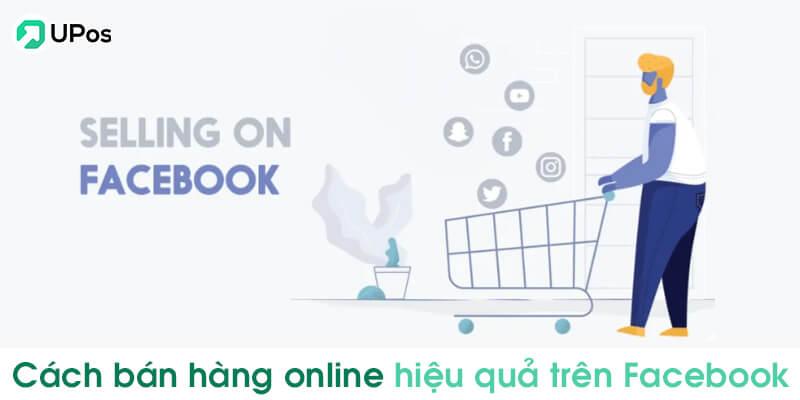 Các cách bán hàng online hiệu quả trên Facebook
