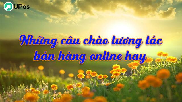 Những câu chào tương tác bán hàng online hay